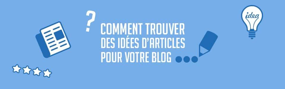 Comment trouver des id es d 39 articles pour mon blog for Trouver une idee entreprise